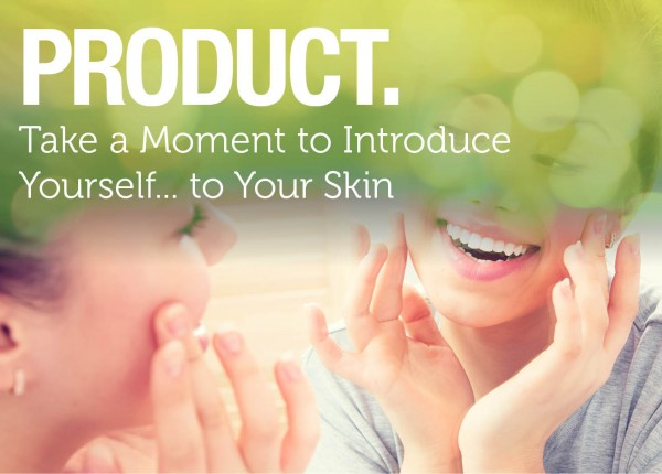 Take a Moment to Introduce Yourself… to Your Skin
