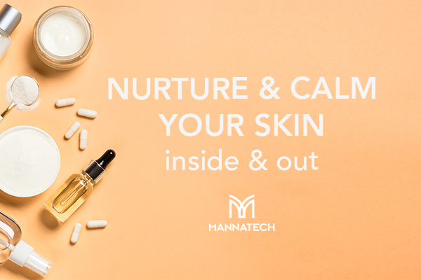 Nurture & Calm Your Skin – Inside and Out